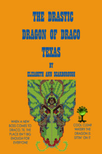 The Drastic Dragon of Draco Texas by Elizabeth Ann Scarborough