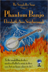 Phantom Banjo, Volume I of the Songkillers Saga, by Elizabeth Ann Scarborough