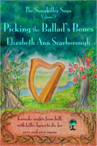 Picking the Ballad's Bones, Volume 2 of the Songkillers Saga, by Elizabeth Ann Scarborough
