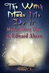 The Witch Made Me Do It by Edward Ahern
