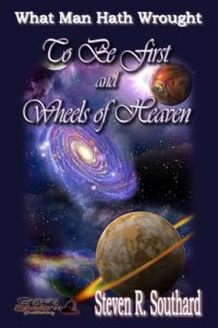 To Be First and Wheels of Heaven by Steven R. Southard