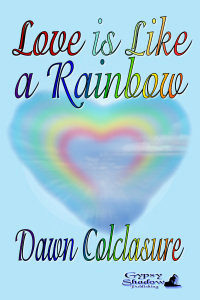 Love is Like a Rainbow by Dawn Colclasure
